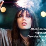 Attention Deficit Hyperactivity Disorder is not just for Kids